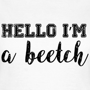 Hello, I'm a Beetch T-Shirts - Dame-T-shirt