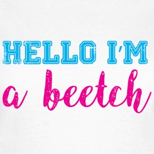 Hello, I'm a Beetch T-Shirts - T-shirt dam