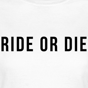 Ride or die T-shirts - Dame-T-shirt