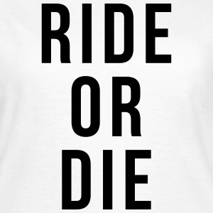 Ride or die T-Shirts - Women's T-Shirt