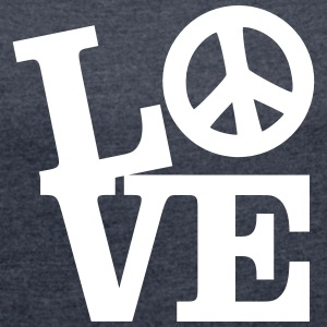 Love - Peace T-Shirts - Women's T-shirt with rolled up sleeves