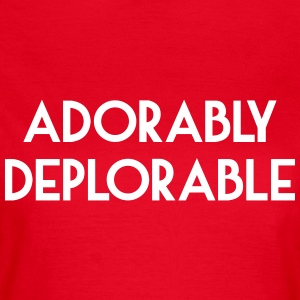 Adorably Deplorable T-Shirts - Women's T-Shirt