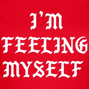 I'm feeling myself T-Shirts - Women's T-Shirt