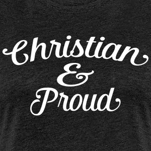 christian and proud Tee shirts - T-shirt Premium Femme