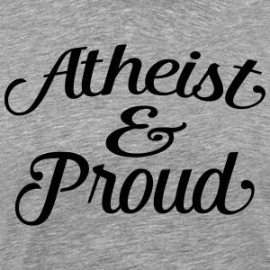 atheist and proud Tee shirts - T-shirt Premium Homme