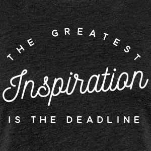 The greatest inspiration is the deadline Tee shirts - T-shirt Premium Femme
