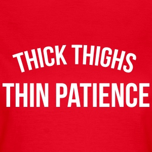 Thick thighs, thin patience Tee shirts - T-shirt Femme