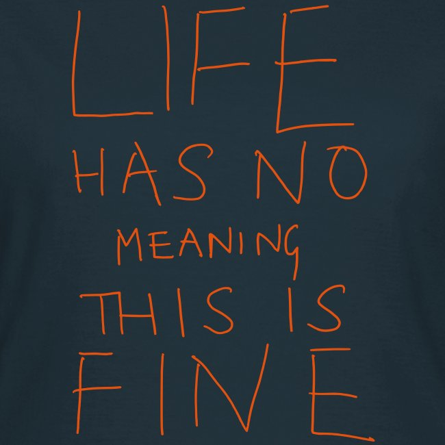 LIFE has no MEANING