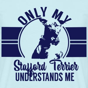 Only my Stafford Terrier T-Shirts - Men's T-Shirt