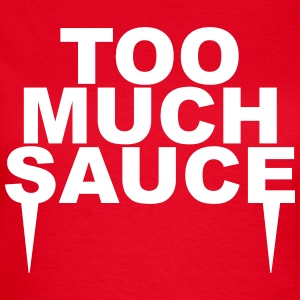 Too much sauce T-Shirts - Women's T-Shirt