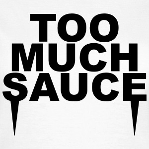 Too much sauce Tee shirts - T-shirt Femme