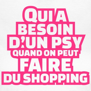Qui a besoin d'un psy quand on peut faire shopping Tee shirts - T-shirt Femme