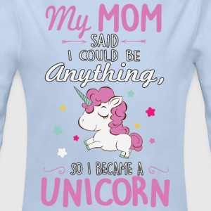 My mom said I could be a unicorn Baby Bodys - Baby Bio-Langarm-Body