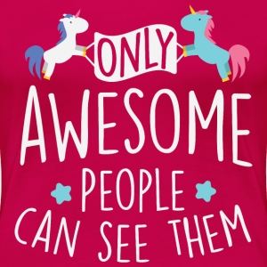 Unicorns: only awesome people can see them T-Shirts - Frauen Premium T-Shirt