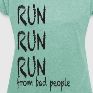 run from bad people  - Women's T-shirt with rolled up sleeves