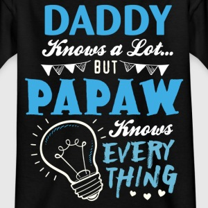 Daddy Knows A Lot But Papaw Knows Everything Shirts - Kids' T-Shirt