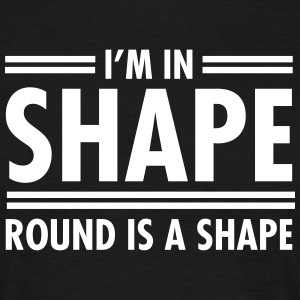 I'm In Shape - Round Is A Shape T-shirts - Mannen T-shirt