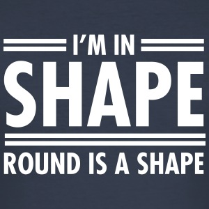 I'm In Shape - Round Is A Shape Tee shirts - Tee shirt près du corps Homme