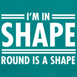 I'm In Shape - Round Is A Shape Magliette - Maglietta da donna