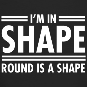 I'm In Shape - Round Is A Shape T-shirts - Organic damer