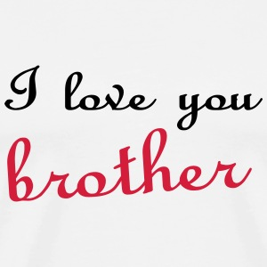 I love you brother Camisetas - Camiseta premium hombre