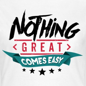 Nothing great comes easy T-Shirts - Frauen T-Shirt
