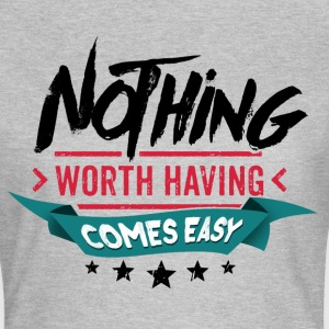 Nothing comes easy T-Shirts - Frauen T-Shirt
