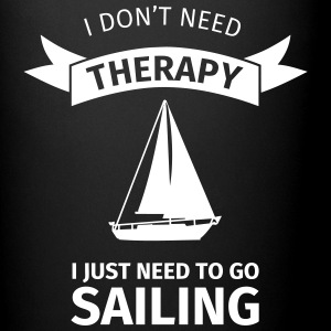 I don't need therapy I just need to go sailing Tassen & Zubehör - Tasse einfarbig