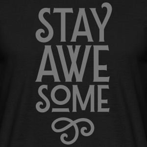 Stay Awesome T-Shirts - Männer T-Shirt