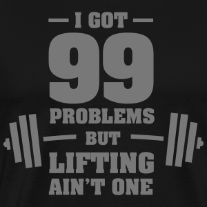 I Got 99 Problems But Lifting Ain't One T-skjorter - Premium T-skjorte for menn