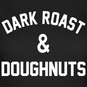Dark Roast & Doughnuts T-Shirts - Women's T-Shirt
