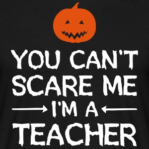 You Can't Scare Me - I'm A Teacher Koszulki - Koszulka męska
