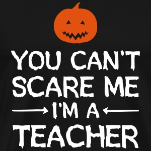 You Can't Scare Me - I'm A Teacher T-Shirts - Men's Premium T-Shirt