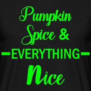 Pumpkin Spice & Everything Nice T-Shirts - Men's T-Shirt