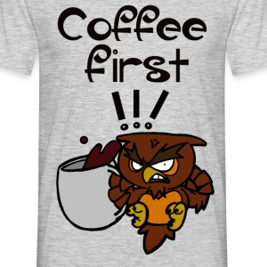 Coffee first !!! - T-shirt Homme
