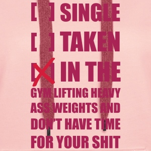 Single? I'm in the Gym lifting heavy Weights ... Hoodies & Sweatshirts - Women's Premium Hoodie