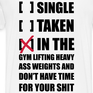 Single? I'm in the Gym lifting heavy Weights ... T - T-shirt Premium Homme