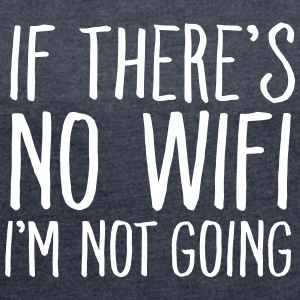If There's No WIFI I'm Not Going Camisetas - Camiseta con manga enrollada mujer