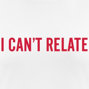 I can't relate T-Shirts - Women's Breathable T-Shirt