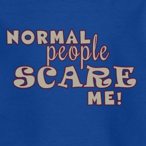 Normal People Scare Me Shirts - Kids' T-Shirt