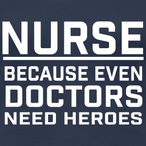 NURSE - DOCTOR NEED HEROES T-shirts - Dame premium T-shirt
