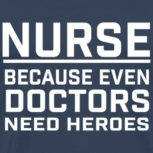 NURSE - DOCTOR NEED HEROES T-shirts - Herre premium T-shirt