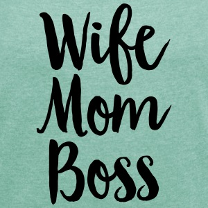 Wife - Mom - Boss T-Shirts - Frauen T-Shirt mit gerollten Ärmeln