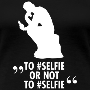 To #Selfie Or Not To #Selfie T-Shirts - Women's Premium T-Shirt