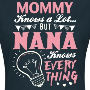 Mommy Knows A Lot But Nana Knows Everything T-Shirts - Women's T-Shirt