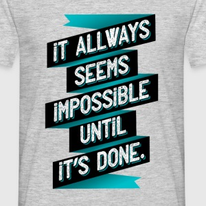 It seems impossible – until ist's done. - Männer T-Shirt