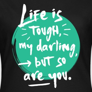 Life is tough my darling T-Shirts - Frauen T-Shirt