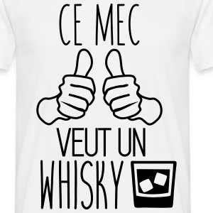 Ce mec veut un whisky - humour citations Tee shirts - T-shirt Homme
