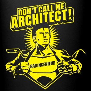 Bauingenieur - Don't call me architect! - Tasse einfarbig