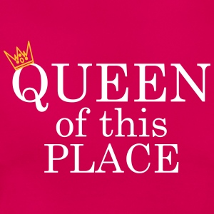 Queen of this place T-Shirts - Frauen T-Shirt